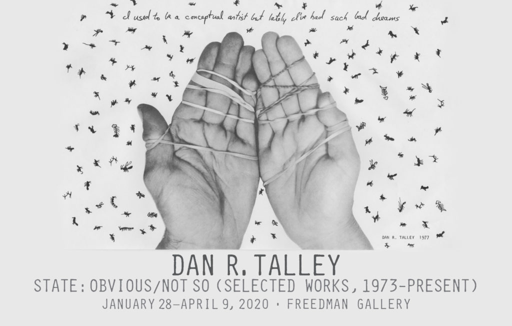 """""""Dan R. Talley: State: Obvious/Not So (Selected Works, 1973-Present),"""" from Jan. 28 – April 9, 2020 - Freedman Gallery"""