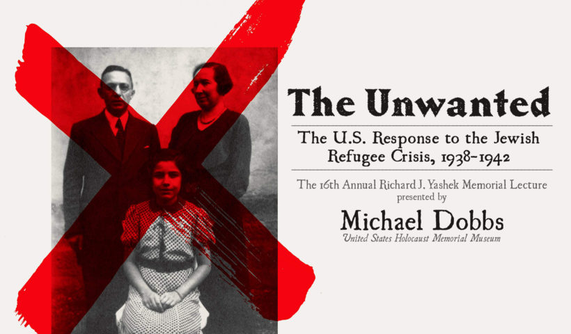 """""""The Unwanted"""" 16th annual Richard J. Yashek Memorial Lecture poster"""